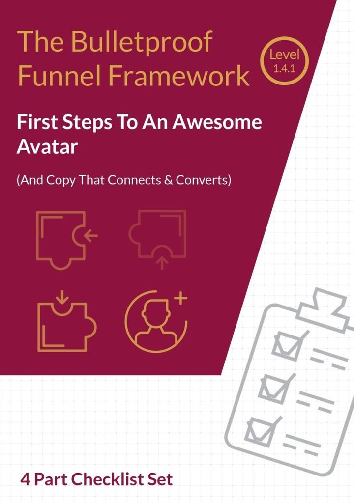 The Bulletproof Funnel Framework. First Steps: How To Create An Awesome Avatar (And copy that connects & converts). 4 Part Checklist (Cover)