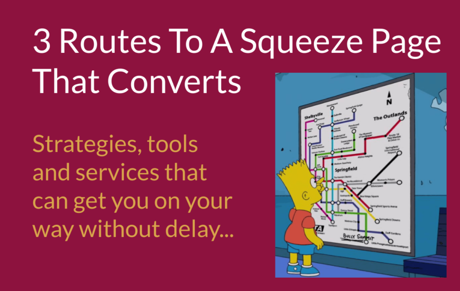 3 routes to a squeeze page that converts. Strategies, tools and services that can get you on your way without delay. [Bart Simpson checks out Springfield transit map]