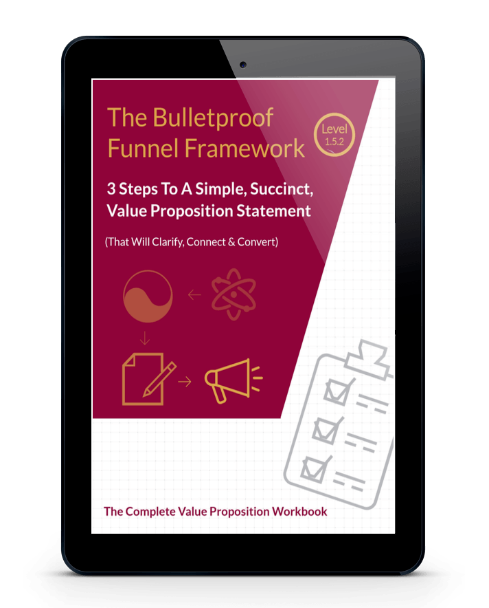 Bulletproof Funnel Framework 1.5.2. Value Proposition Workbook